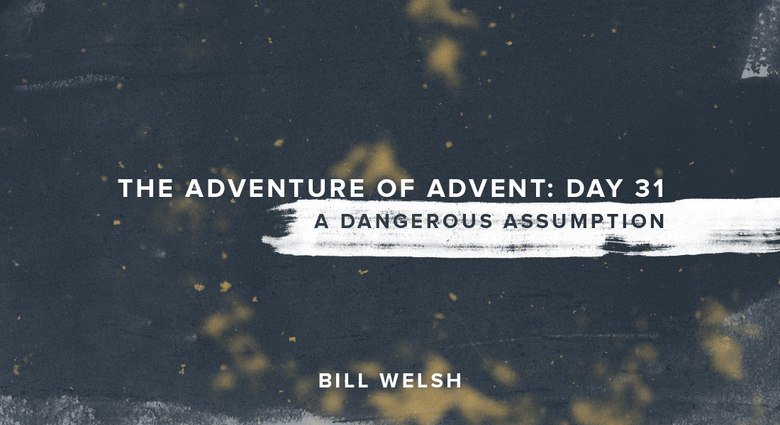 The Adventure of Advent: Day 31 – A Dangerous Assumption
