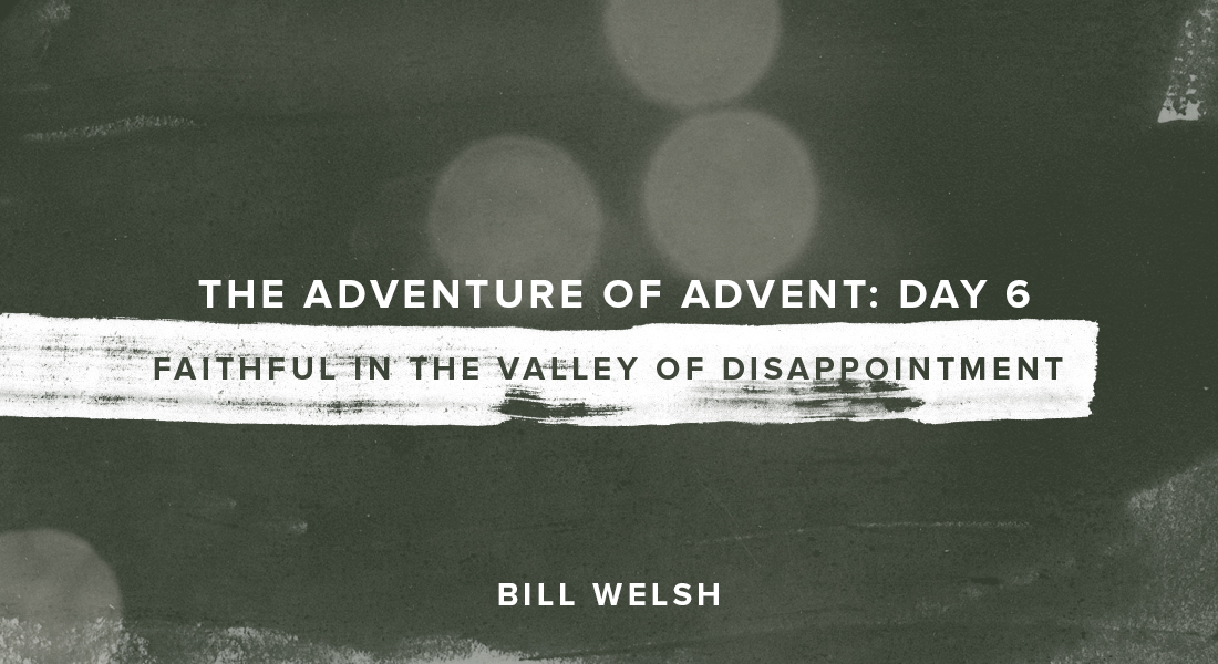 The Adventure of Advent: Day 6 – Faithful in the Valley of Disappointment