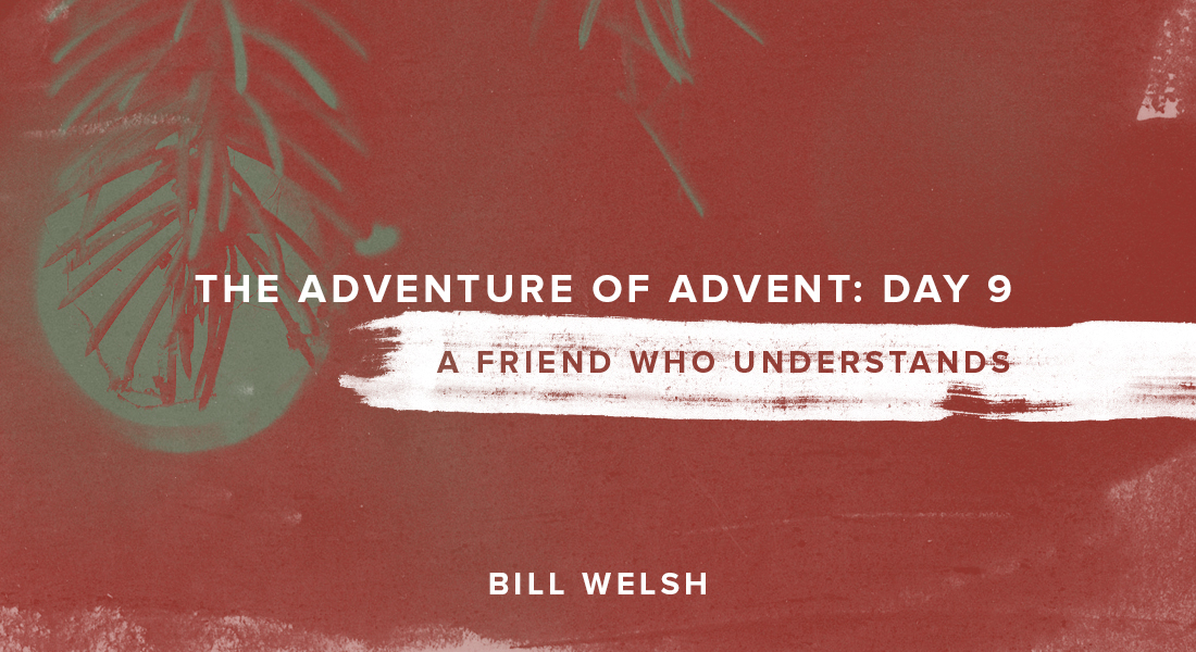 The Adventure of Advent: Day 9 – A Friend Who Understands
