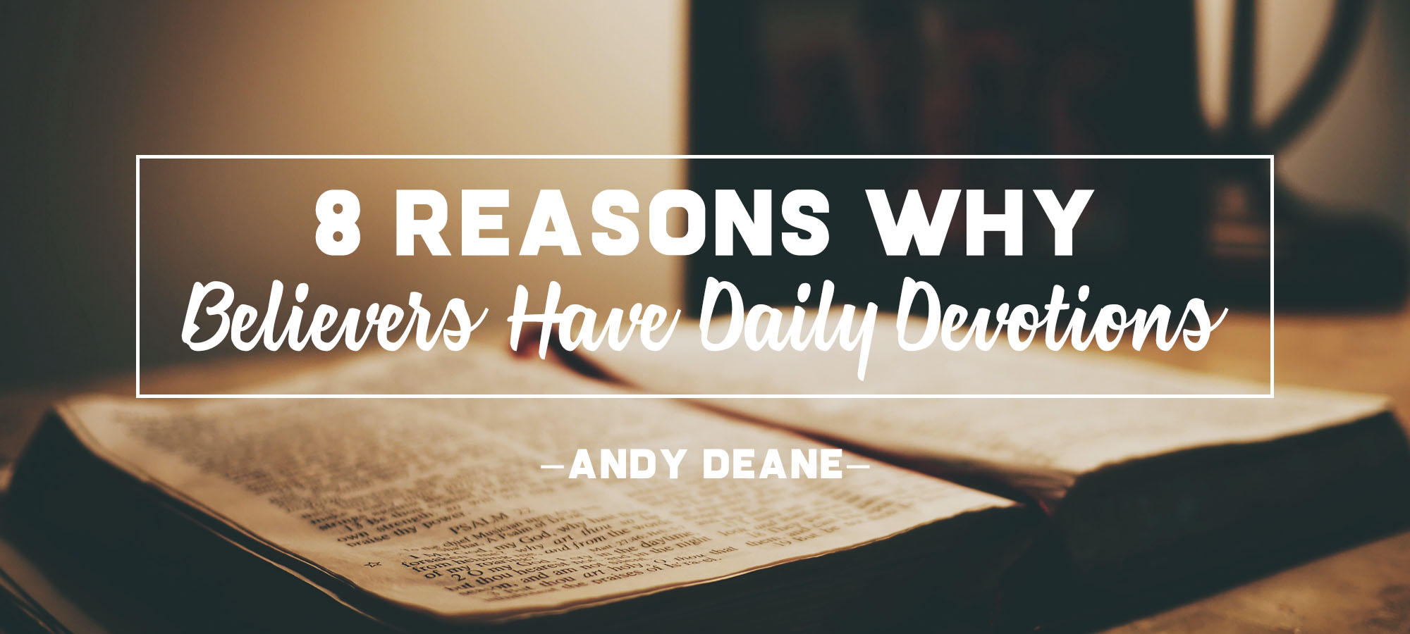 Eight Reasons Why Believers Have Daily Devotions