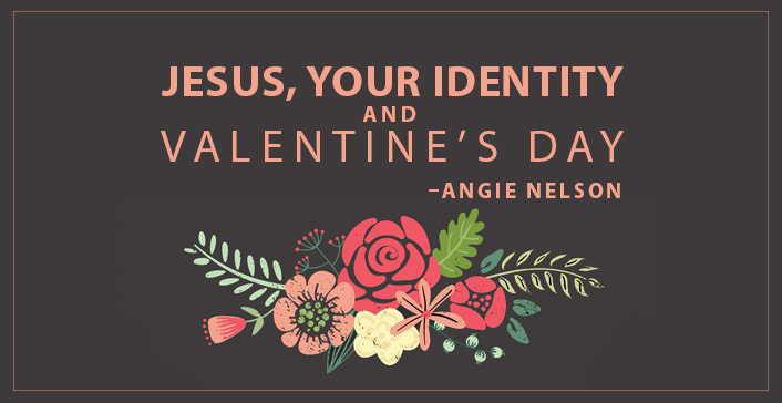 Jesus, Your Identity and Valentines Day