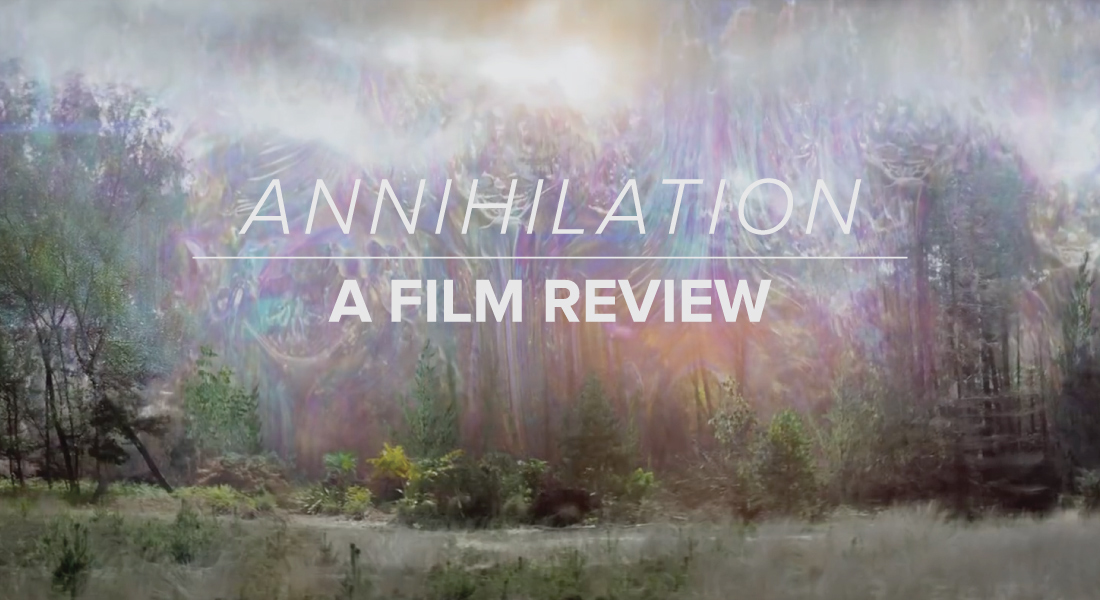 "A Film Review: ""Annihilation"""