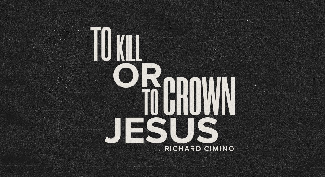 To Kill or to Crown Jesus?