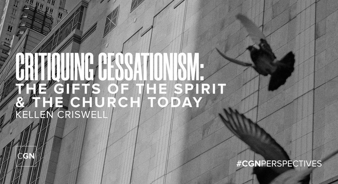 Critiquing Cessationism: The Gifts of the Spirit & the Church Today