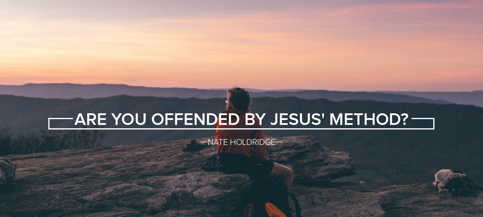 Are You Offended by Jesus' Method?