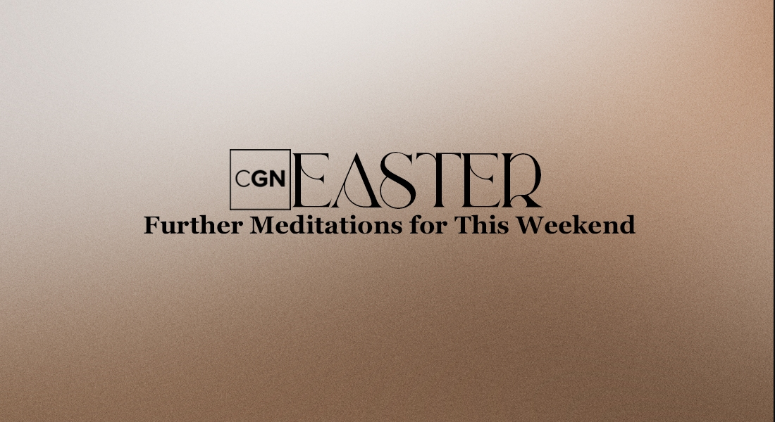 Easter: Further Meditations for This Weekend