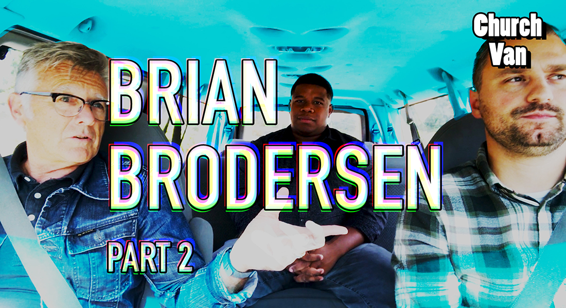 Church Van EP. 2: Part 2 with Guest Pastor Brian Brodersen