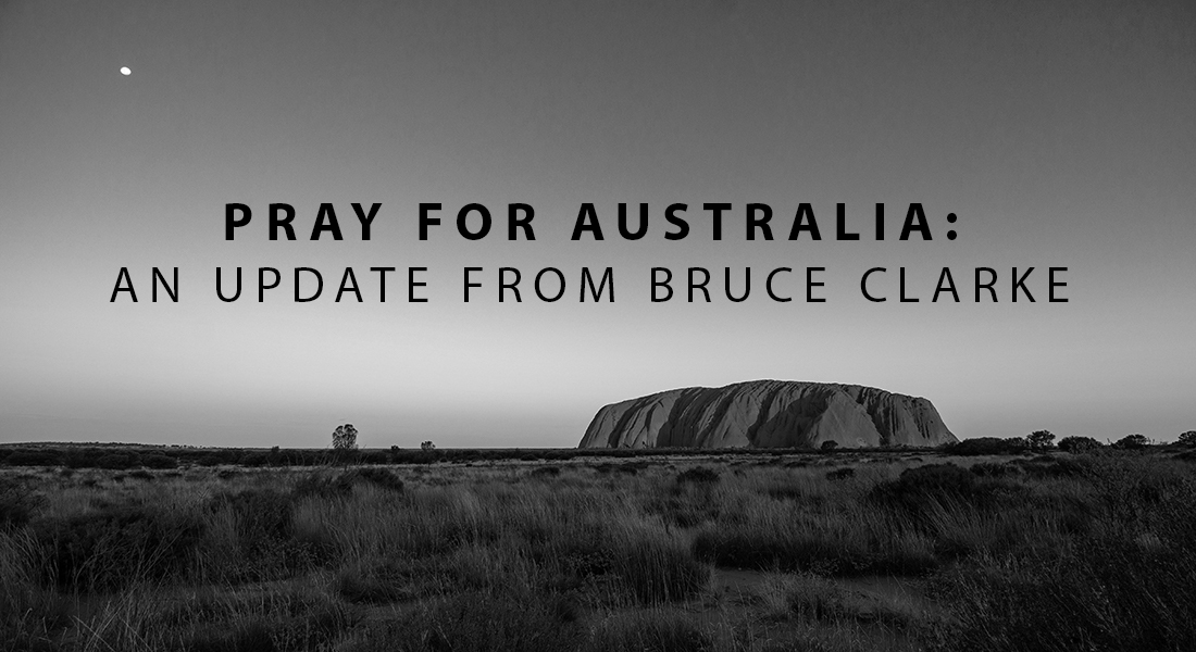Pray for Australia: An Update from Bruce Clarke