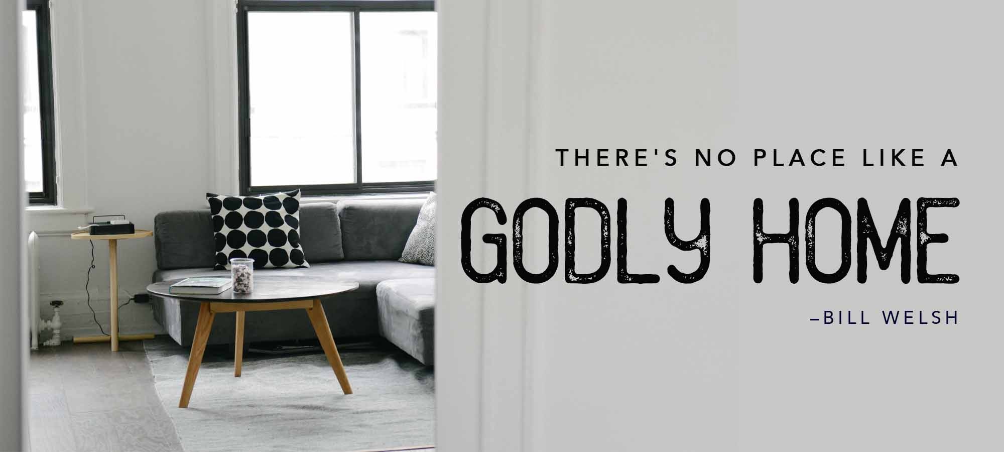 There's No Place Like a Godly Home
