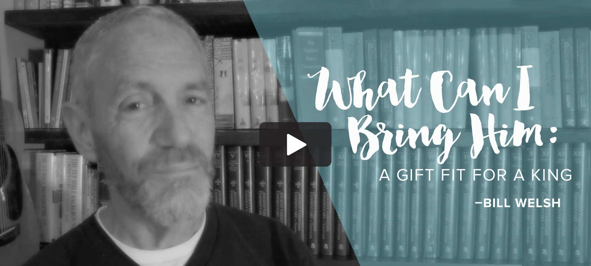 What Can I Bring Him: A Gift Fit for a King