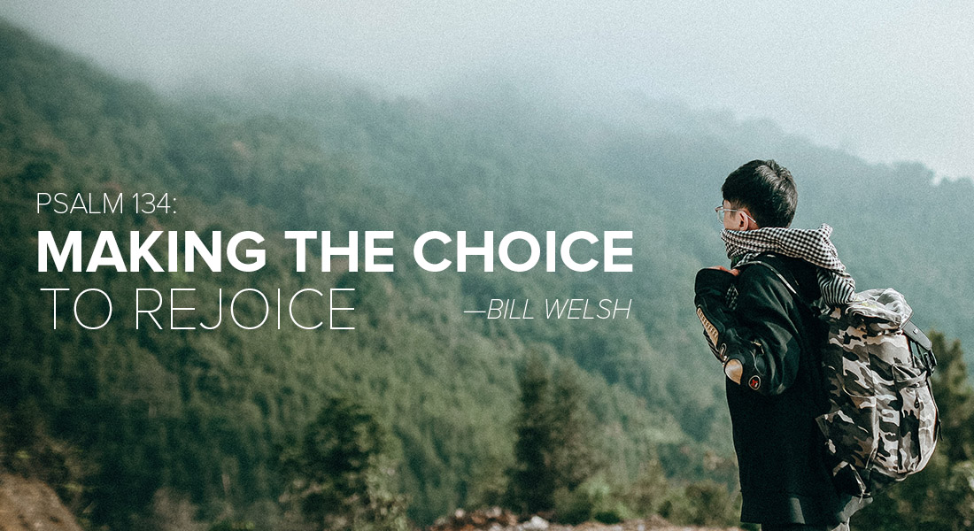 Psalm 134: Making the Choice to Rejoice