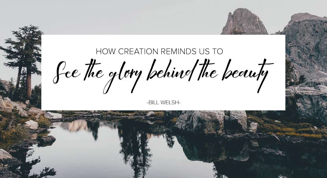 How Creation Reminds Us to See the Glory Behind the Beauty