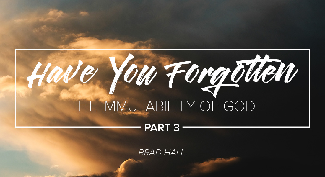 Have You Forgotten the Immutability of God? Part 3