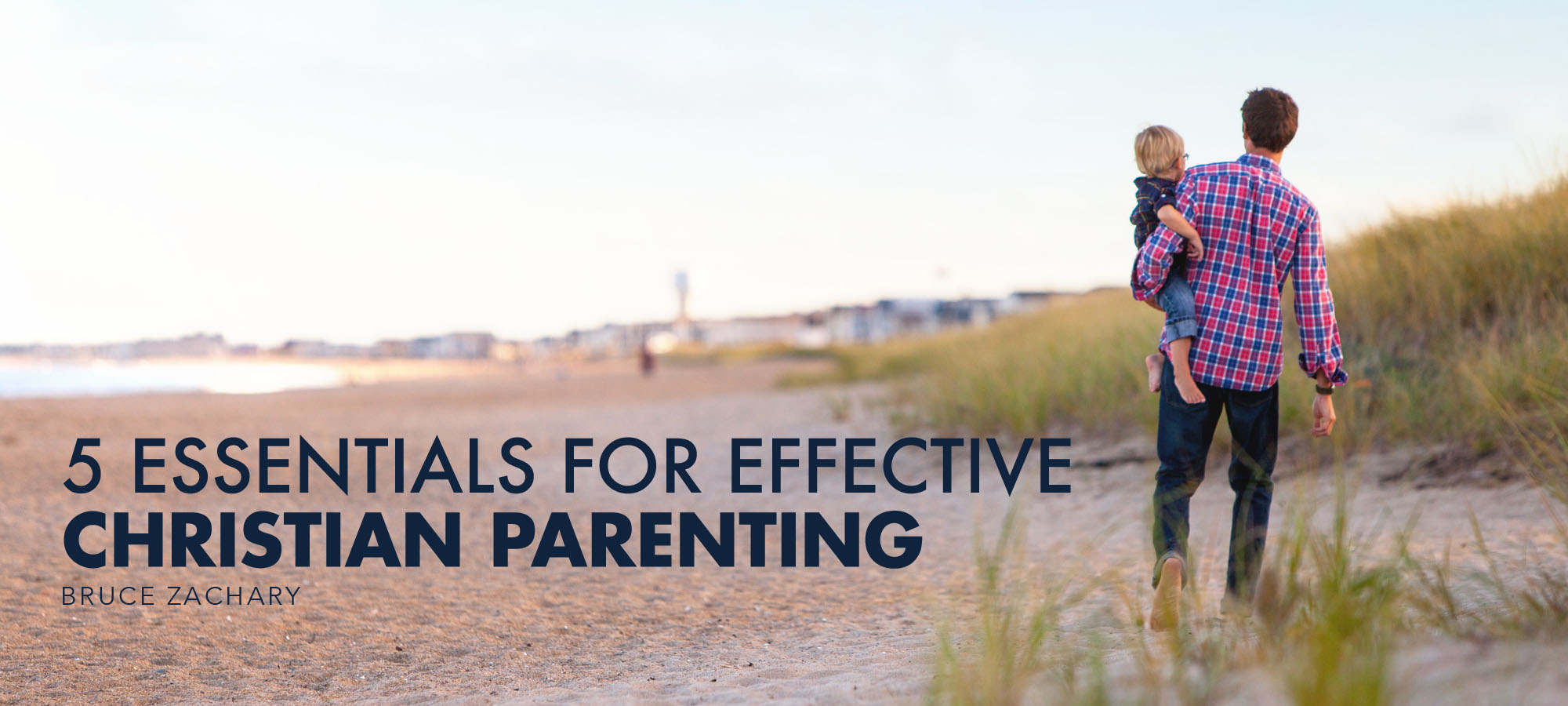 5 Essentials for Effective Christian Parenting