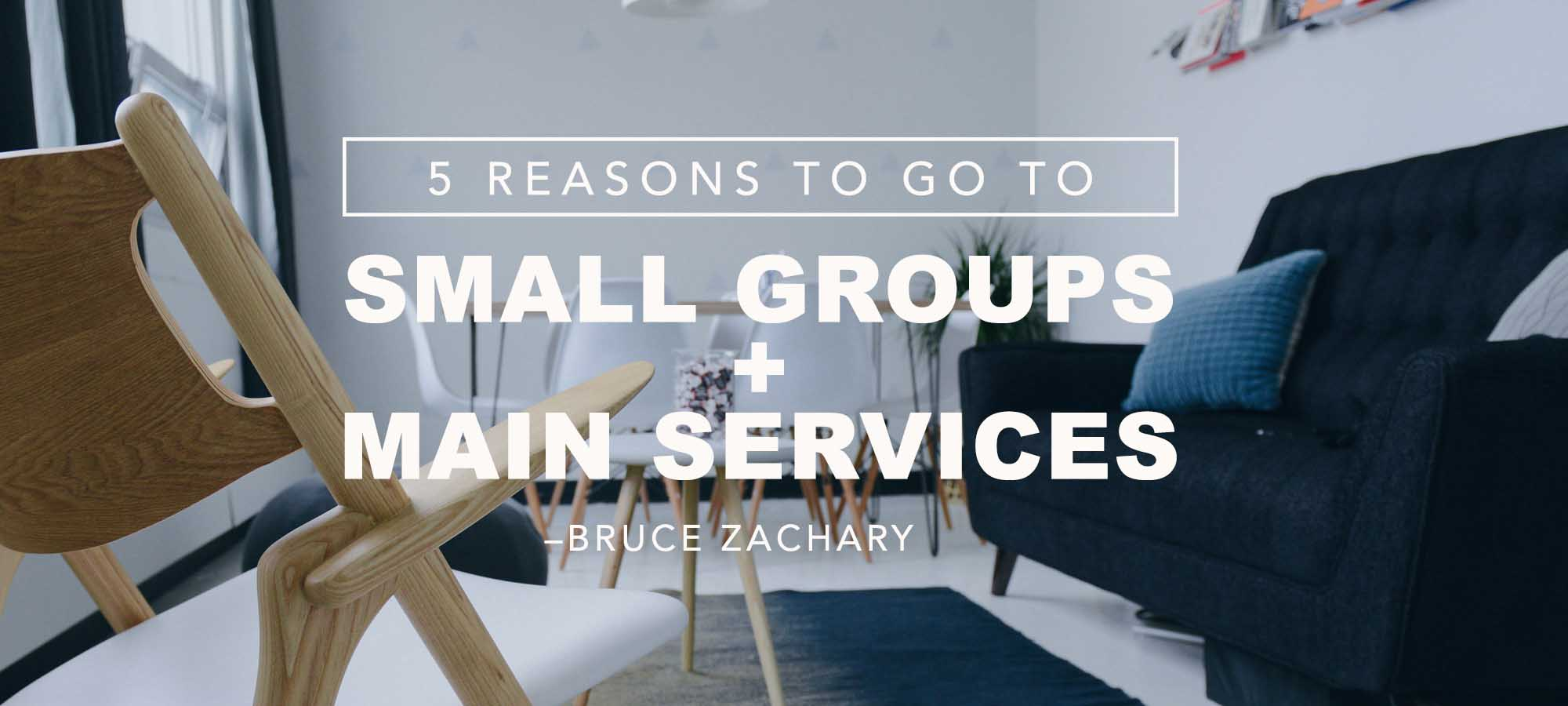 Five Reasons to go to Small Groups AND Main Services