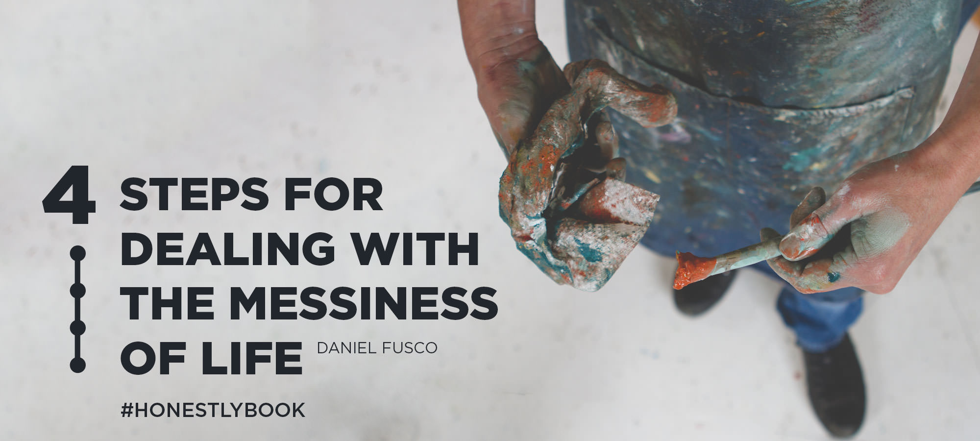 Four Steps for Dealing with the Messiness of Life