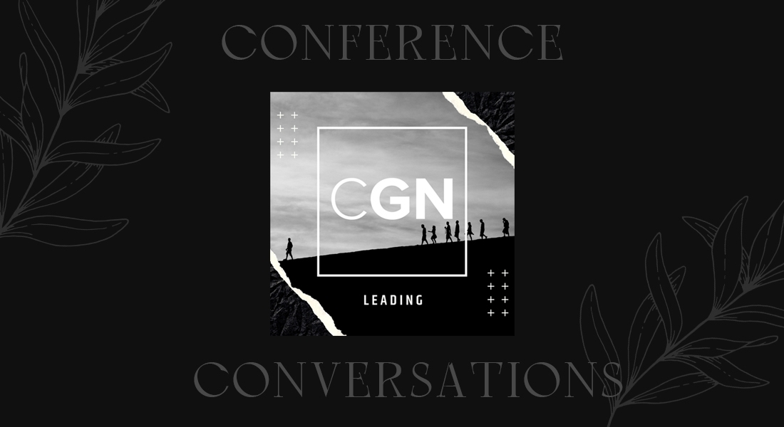CGN Leading Podcast: Conference Conversations Episodes!