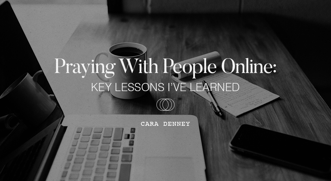 Praying With People Online: Key Lessons I've Learned