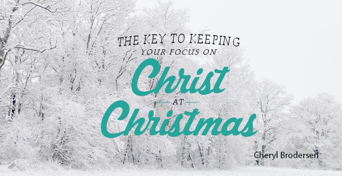 The Key to Keeping Your Focus on Christ at Christmas