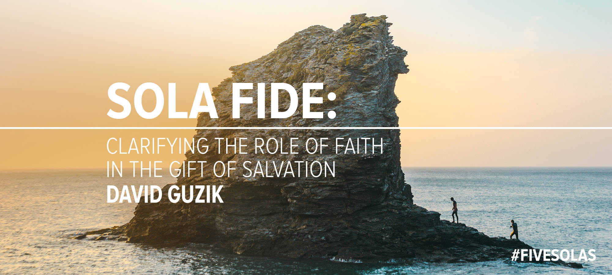 Sola Fide: Clarifying the Role of Faith in the Gift of Salvation