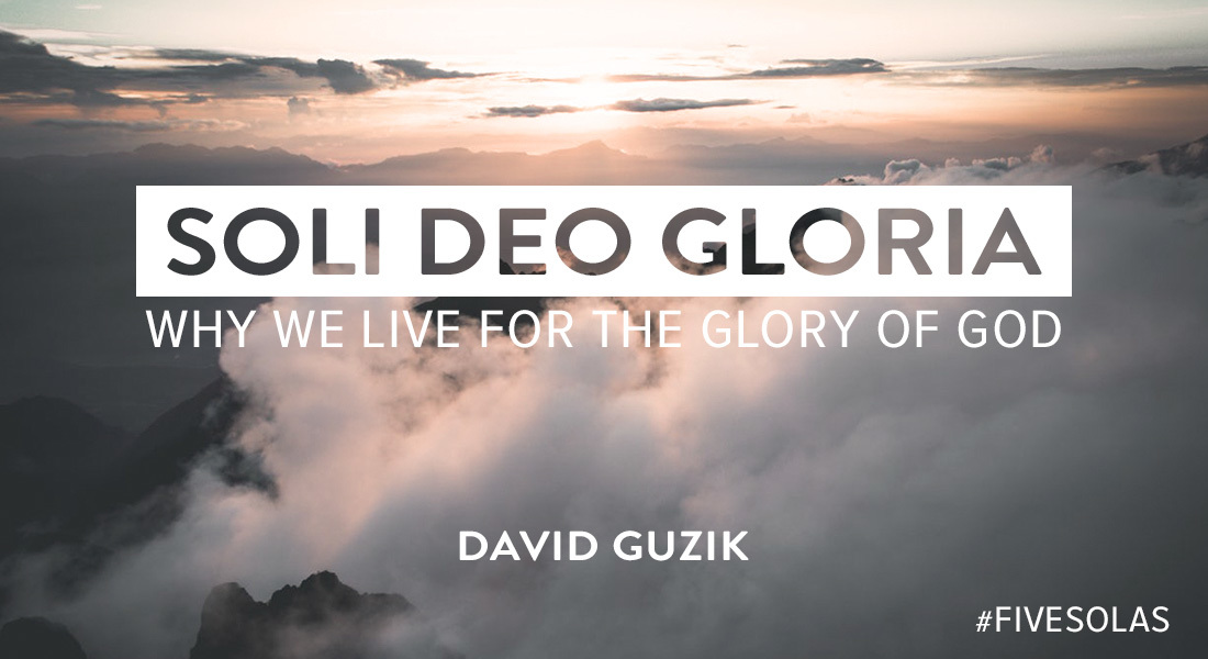Soli Deo Gloria: Why We Live for the Glory of God