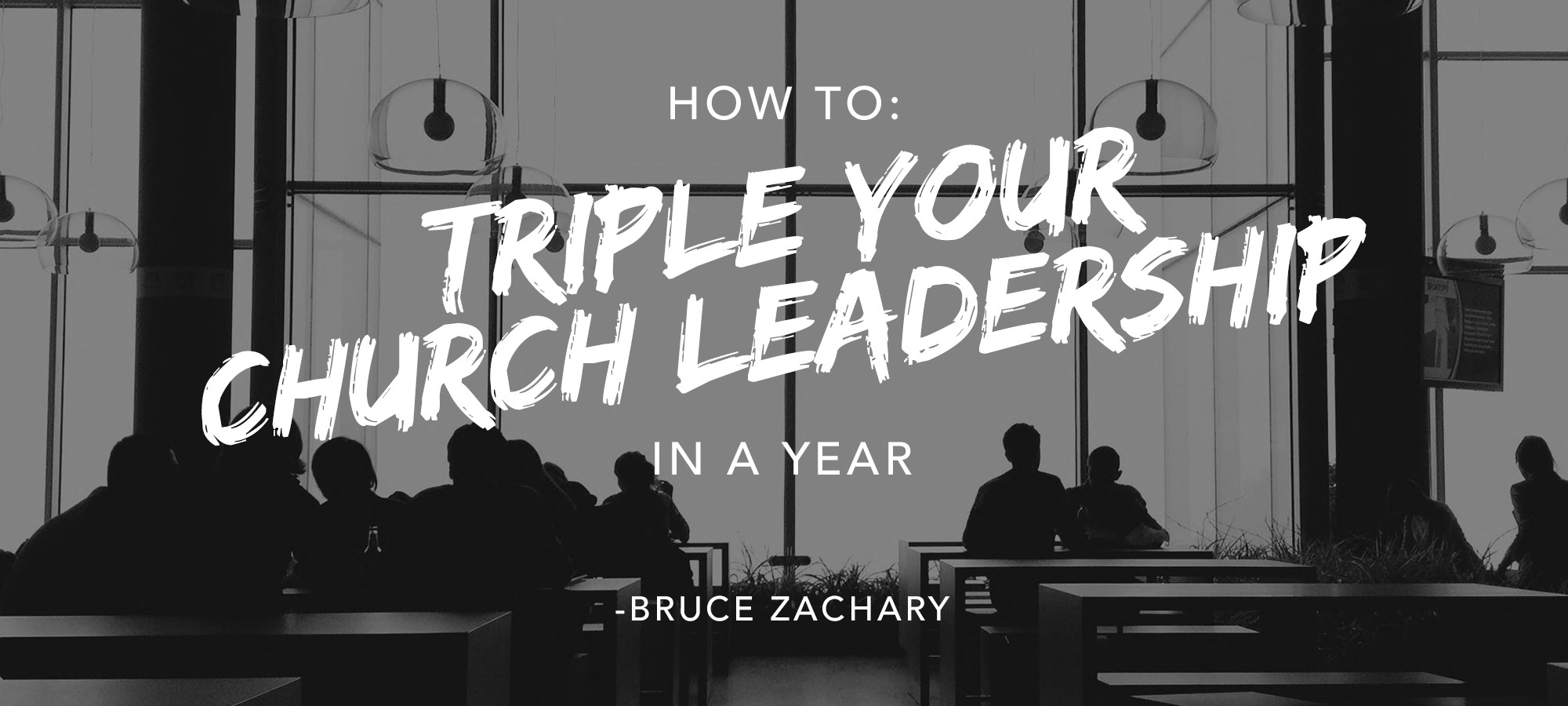 How to Triple Your Church Leadership in a Year