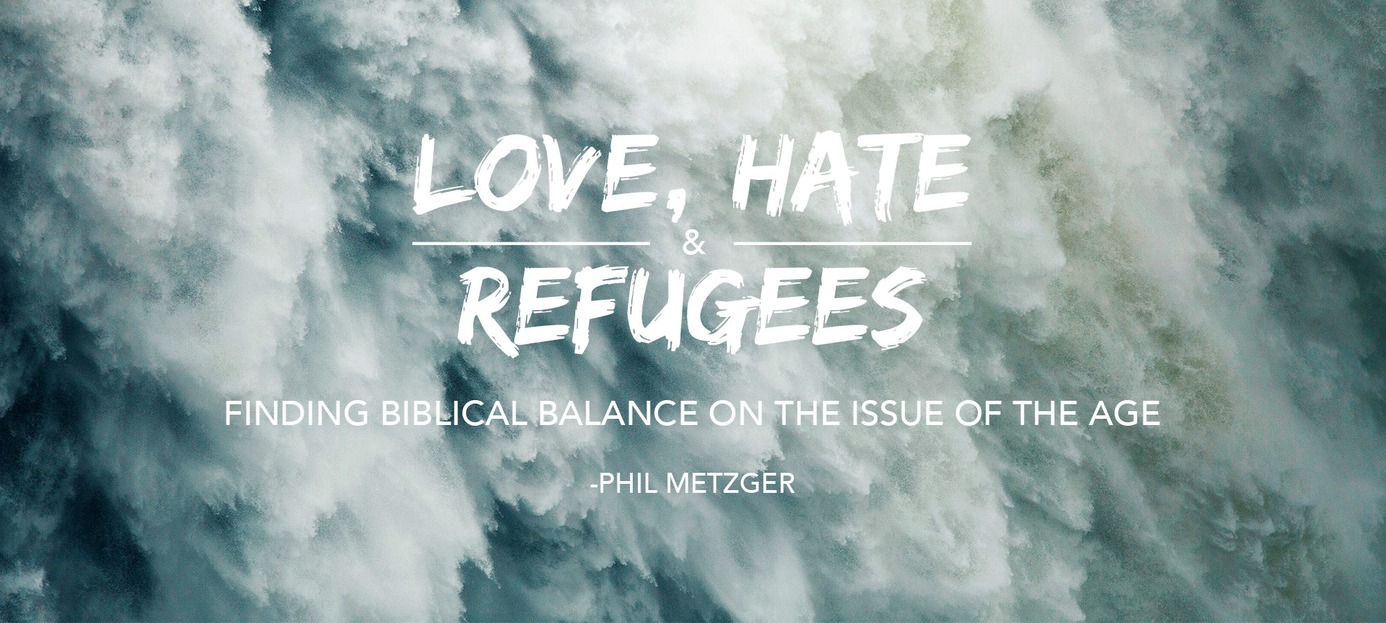 Love, Hate & Refugees - Finding Biblical Balance on the Issue of the Age