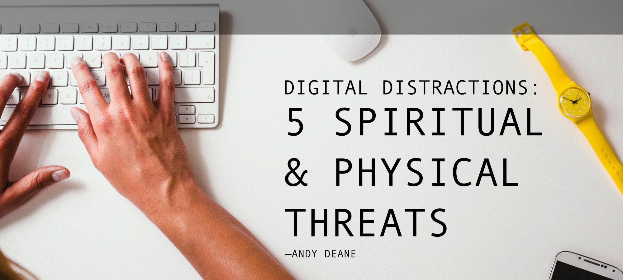 Digital Distractions: Five Spiritual & Physical Threats