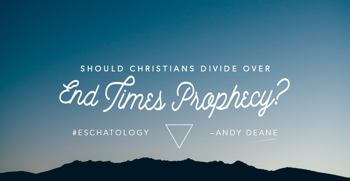 Should Christians Divide Over End Times Prophecy?
