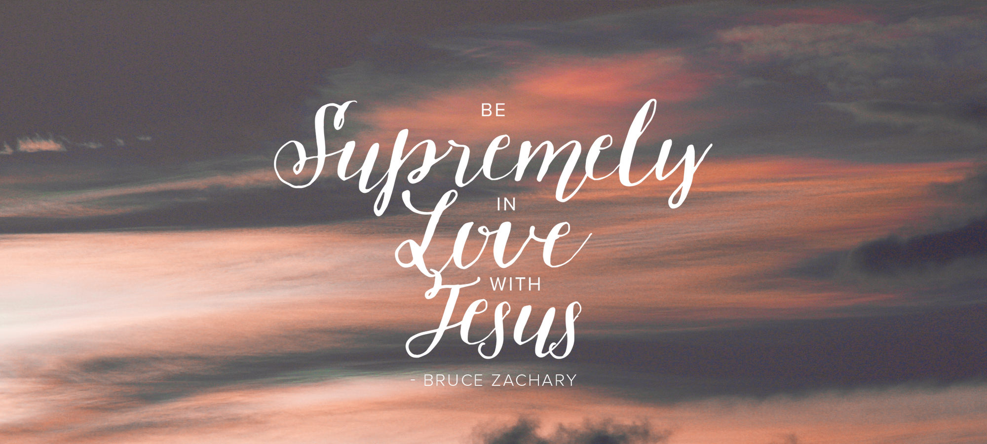 Be Supremely in Love with Jesus