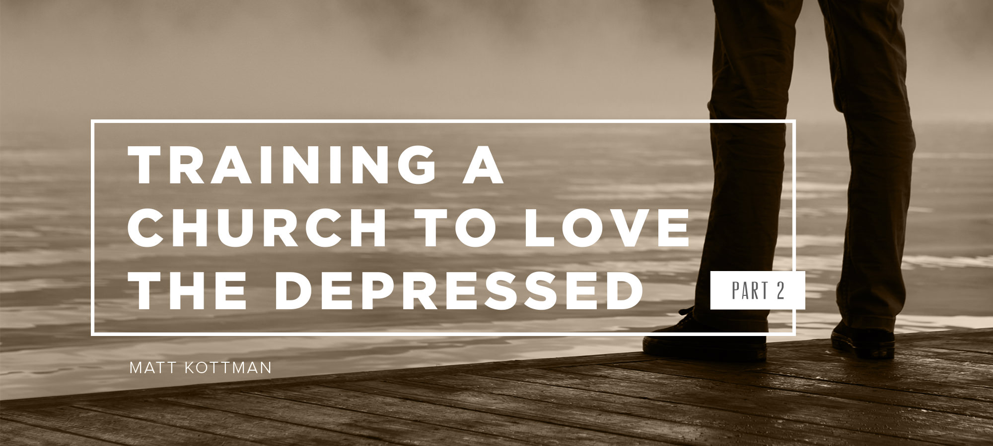 Training a Church to Love the Depressed - Part 2