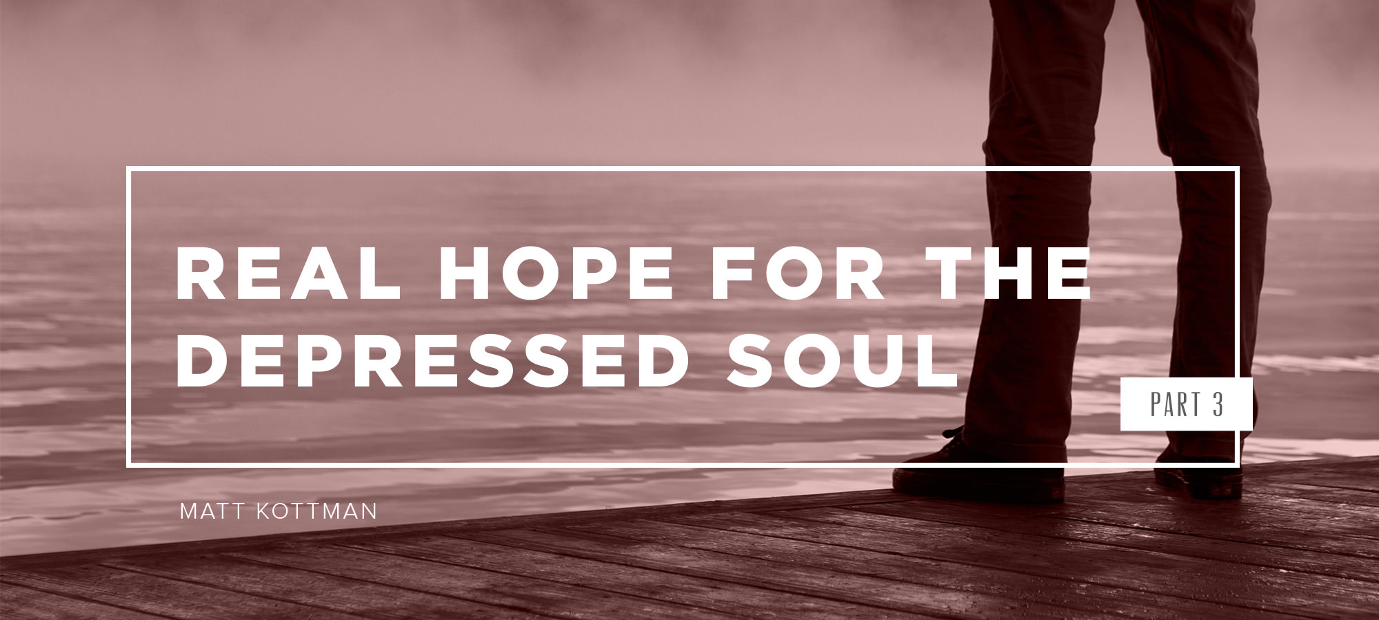Real Hope for the Depressed Soul - Part 3