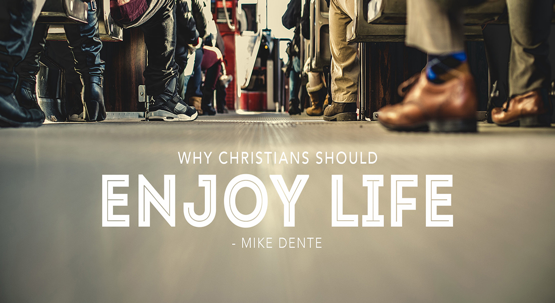 Why Christians Should Enjoy Life