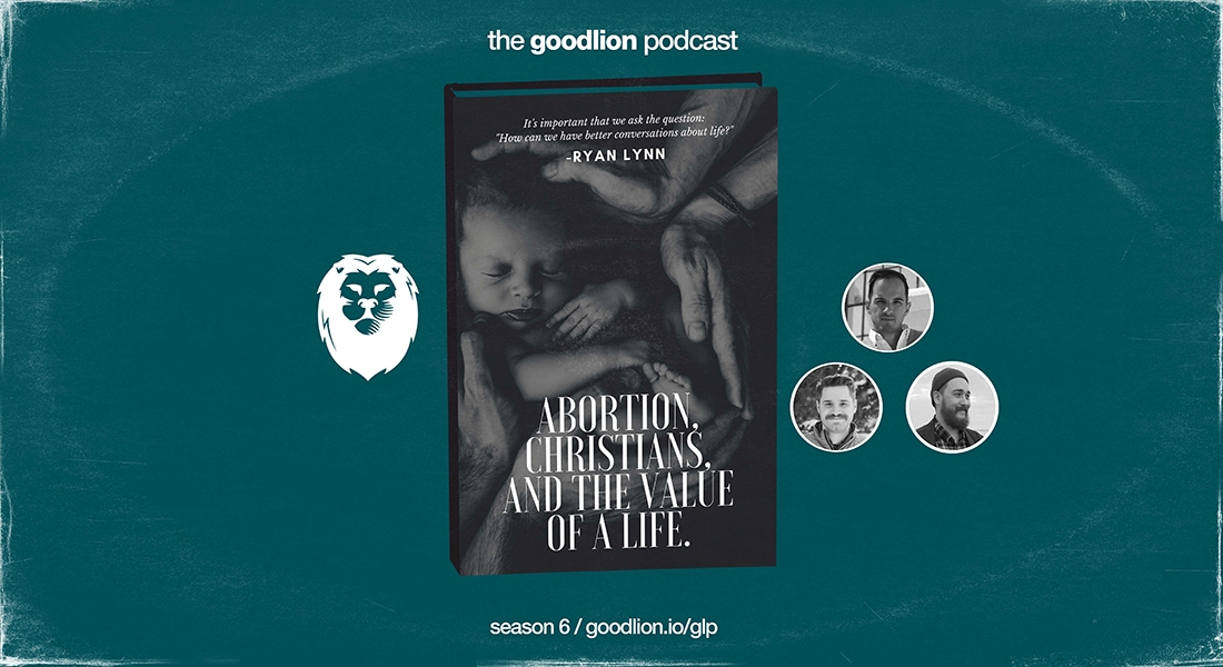Abortion, Christians, & The Value of a Life (with Ryan Lynn)