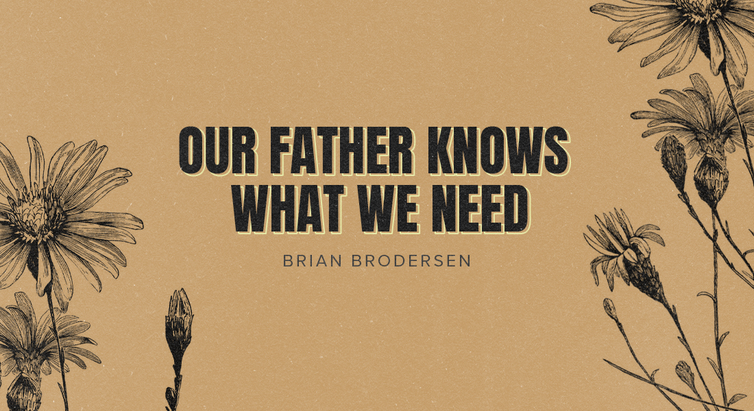 Our Father Knows What We Need