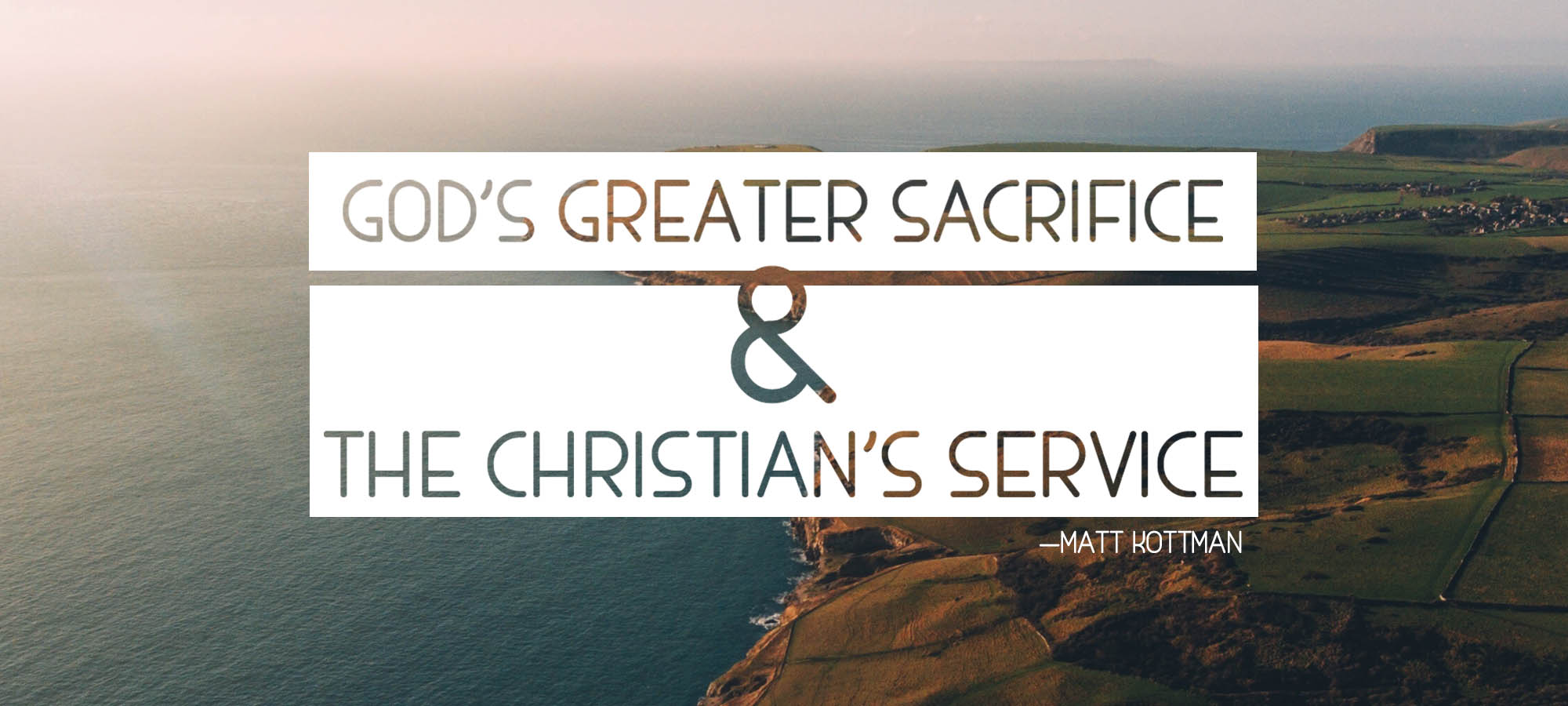 God's Greater Sacrifice & the Christian's Service
