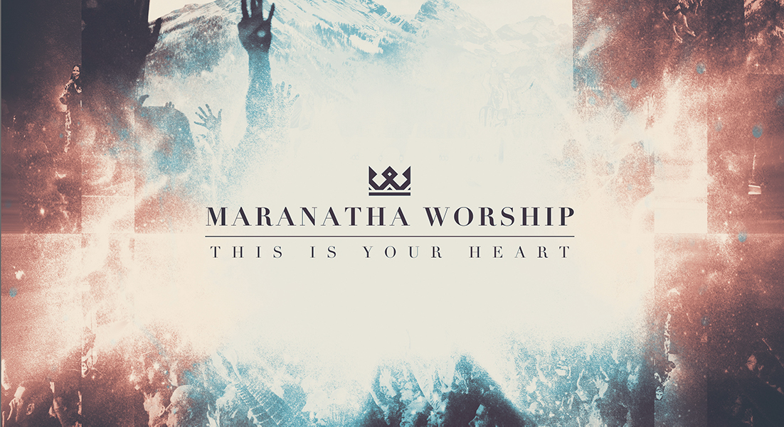 """THIS IS YOUR HEART"" EP RELEASE BY MARANATHA WORSHIP"