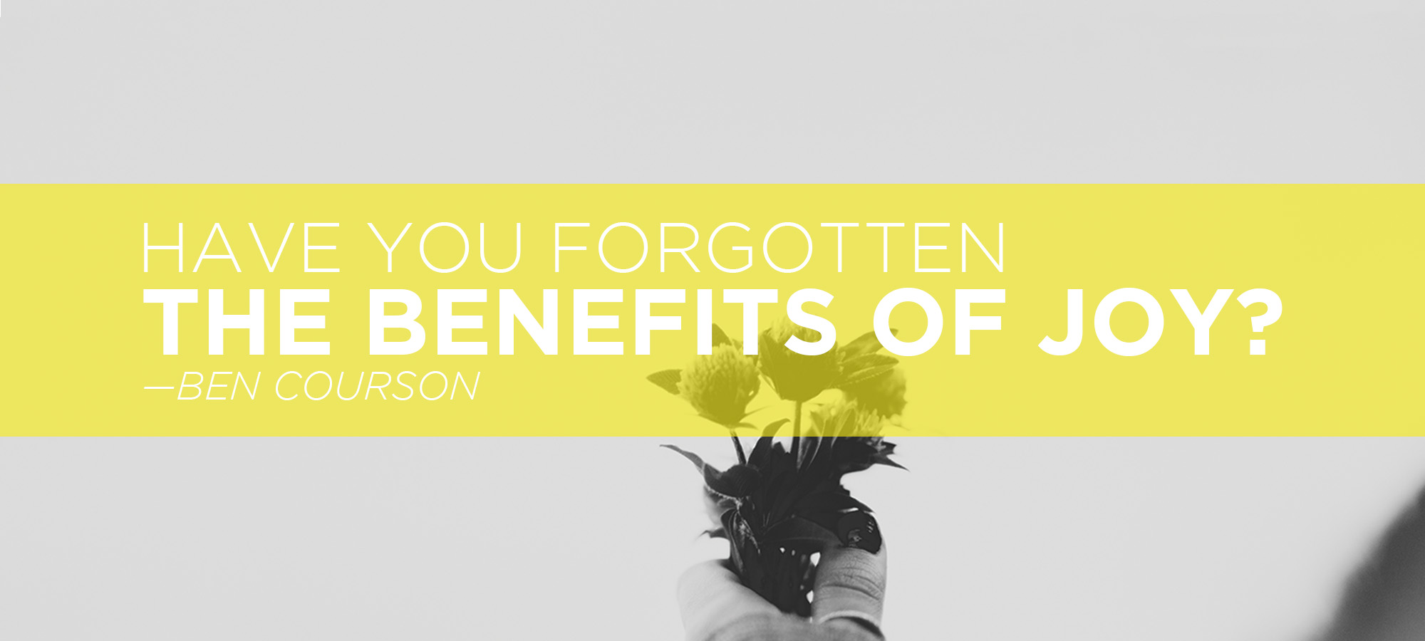 Have You Forgotten the Benefits of Joy?