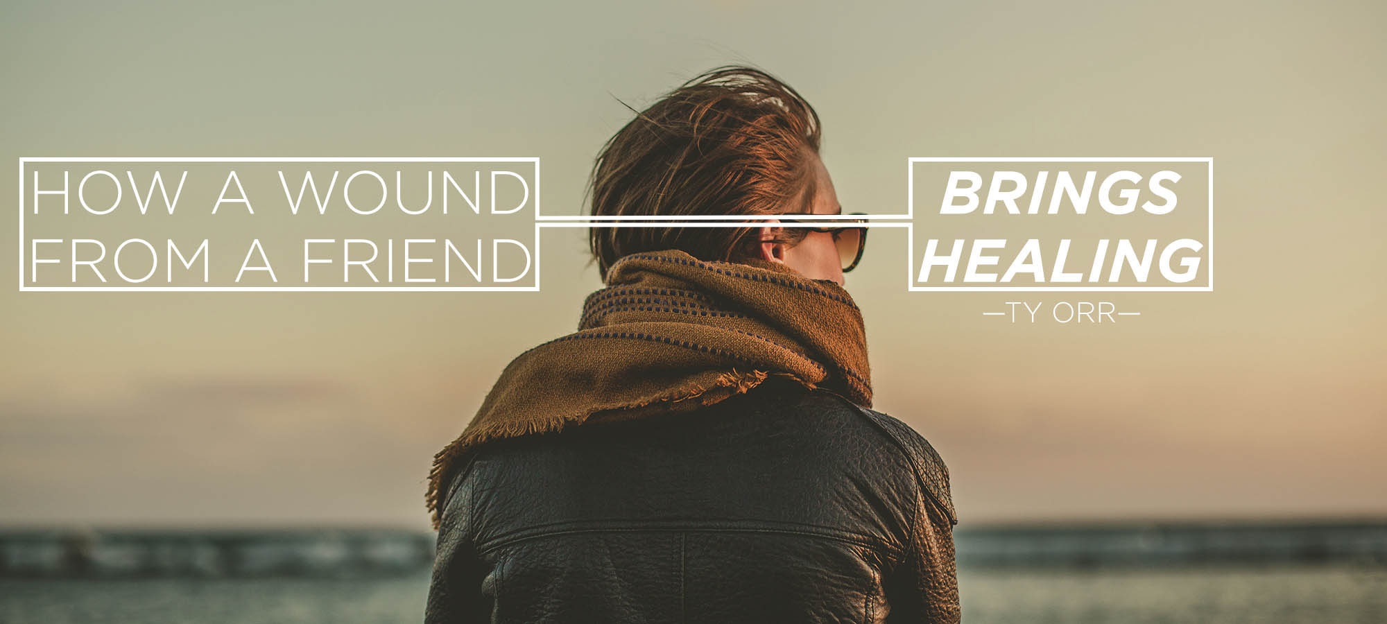 How a Wound from a Friend Brings Healing