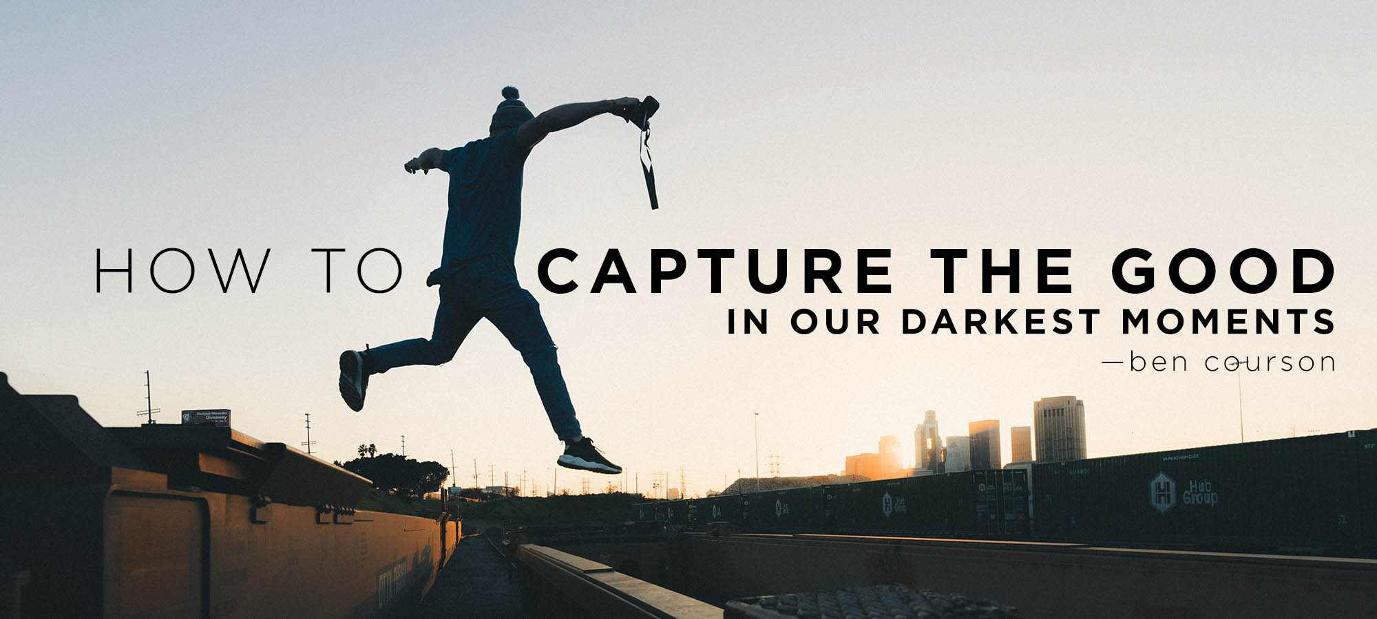 How to Capture the Good in Our Darkest Moments