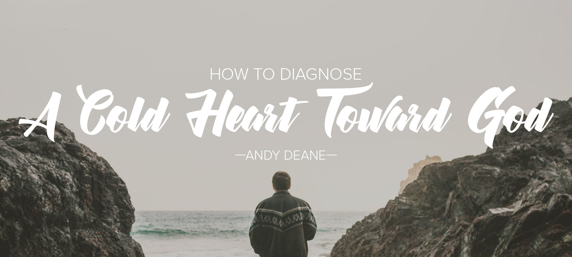 How to Diagnose a Cold Heart Toward God