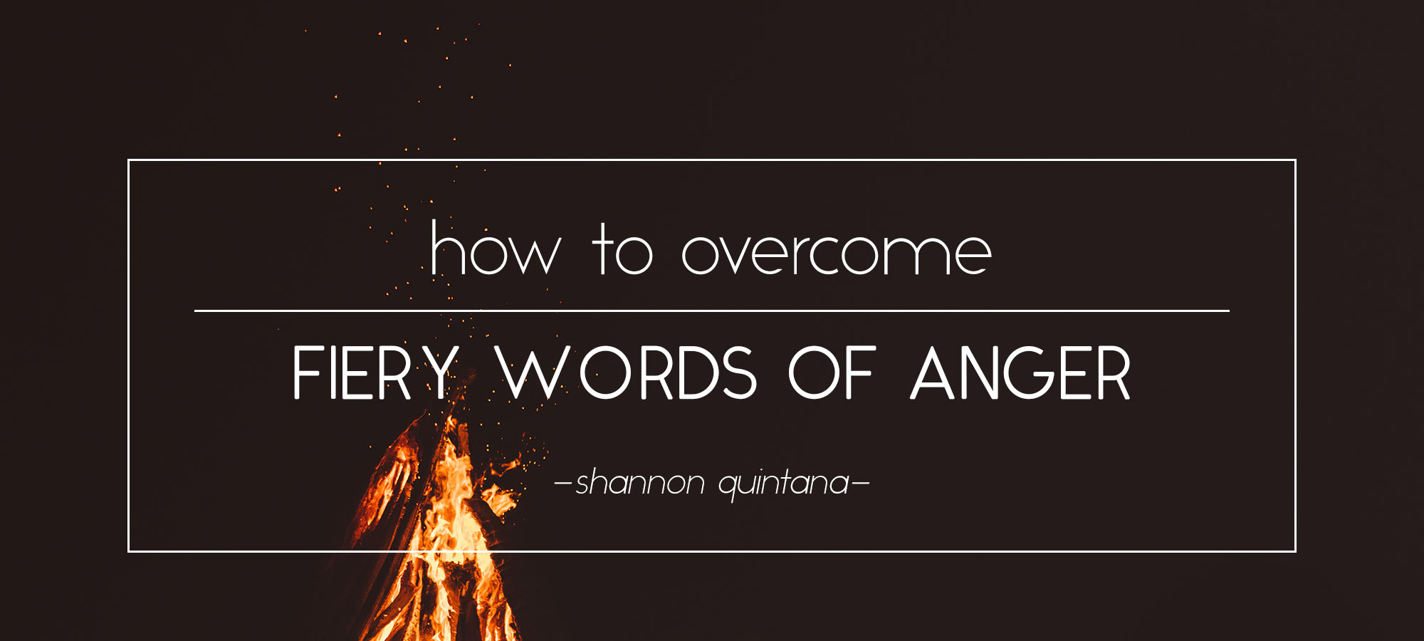 How to Overcome Fiery Words of Anger