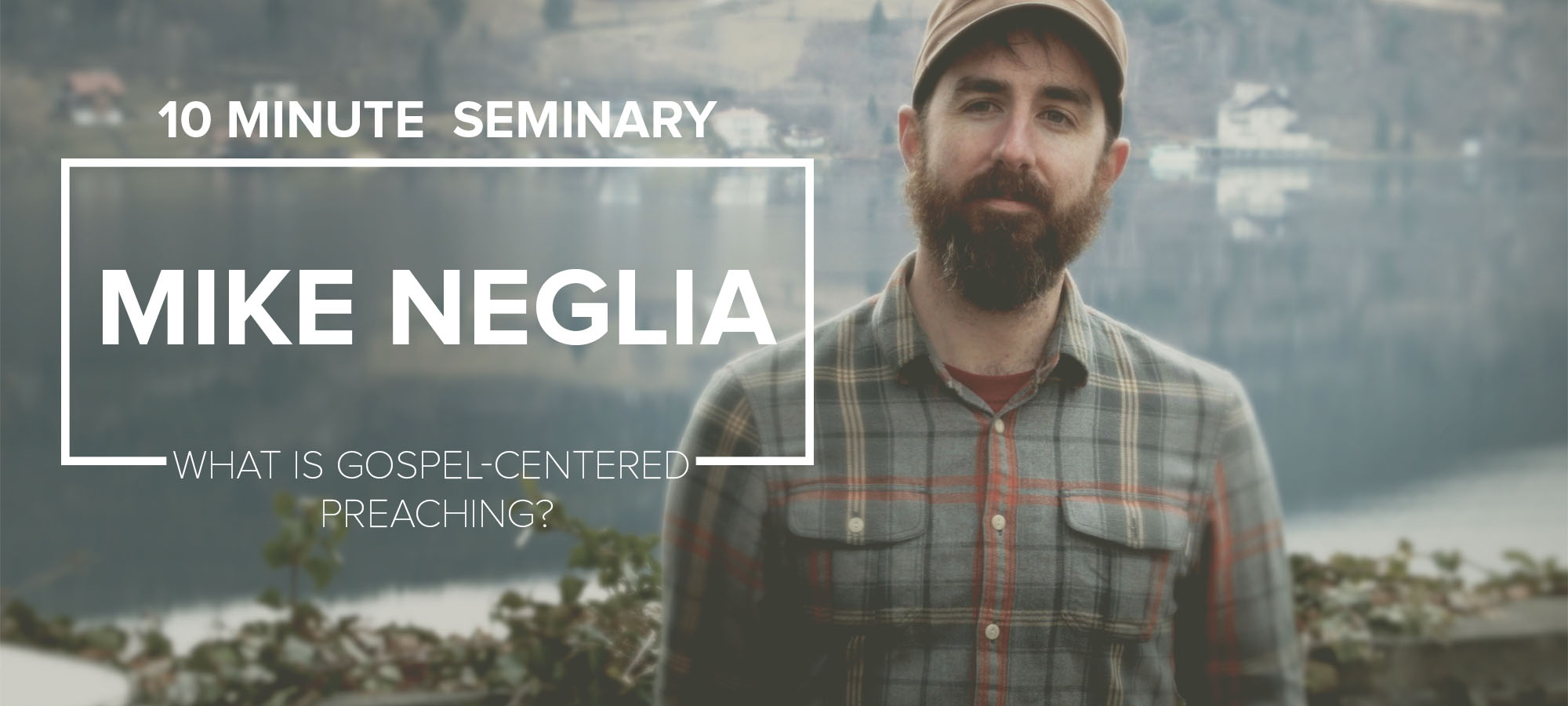 10 Minute Seminary: What is Gospel-Centered Preaching?