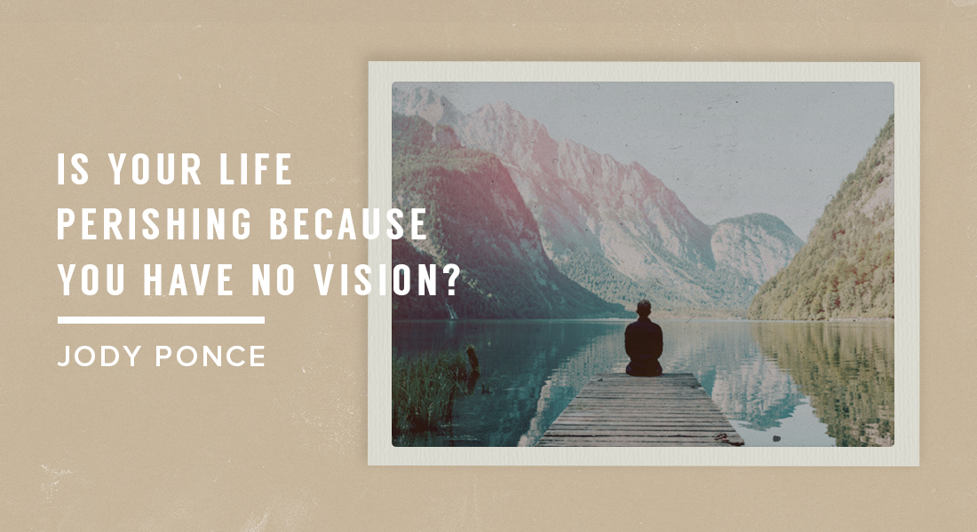 Is Your Life Perishing Because You Have No Vision?