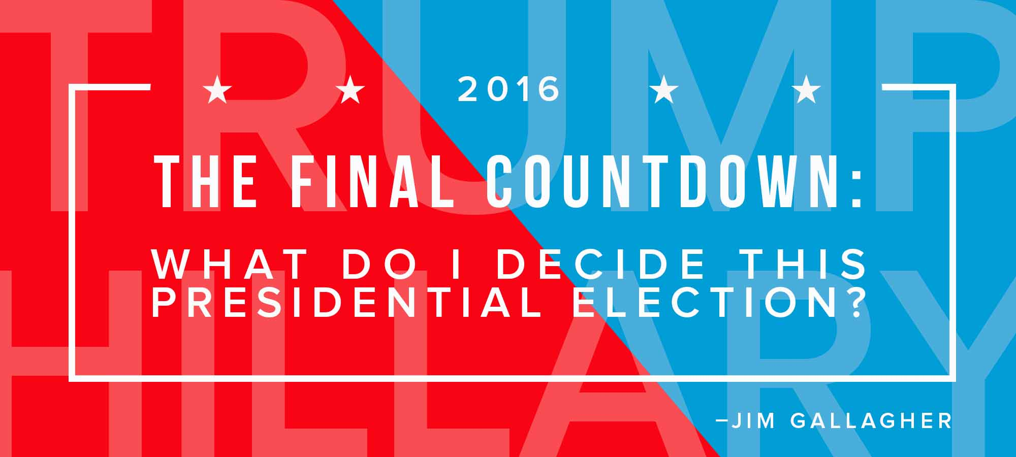 The Final Countdown: What Do I Decide This Presidential Election?