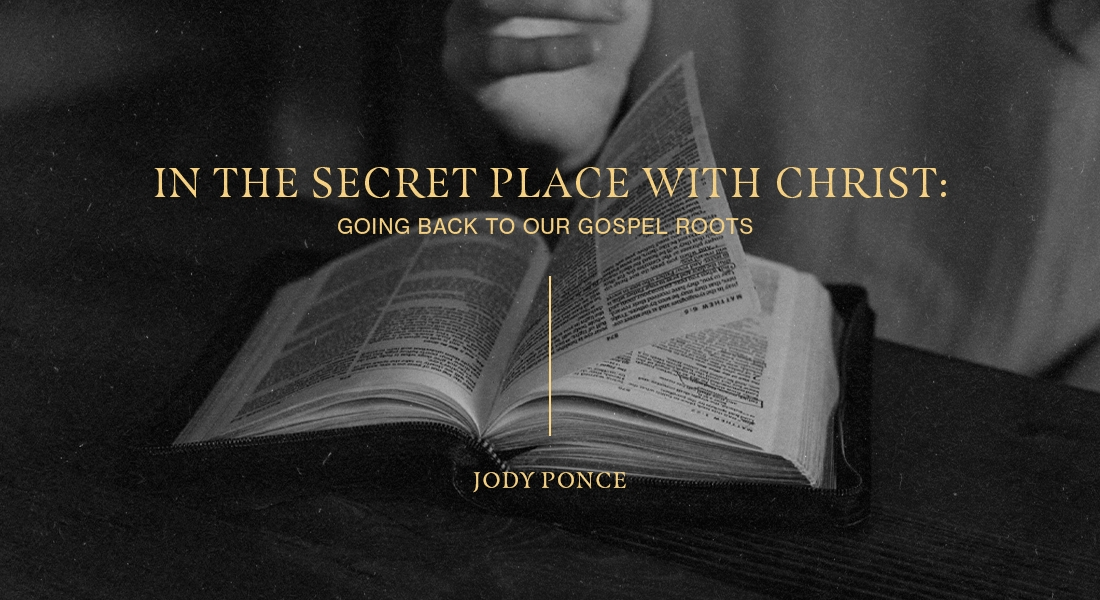 In the Secret Place with Christ: Going Back to Our Gospel Roots