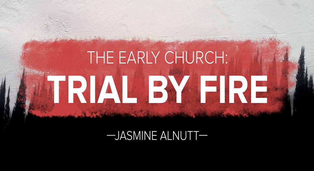 The Early Church: Trial by Fire