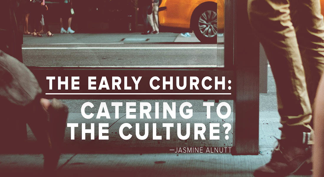 The Early Church: Catering to the Culture?
