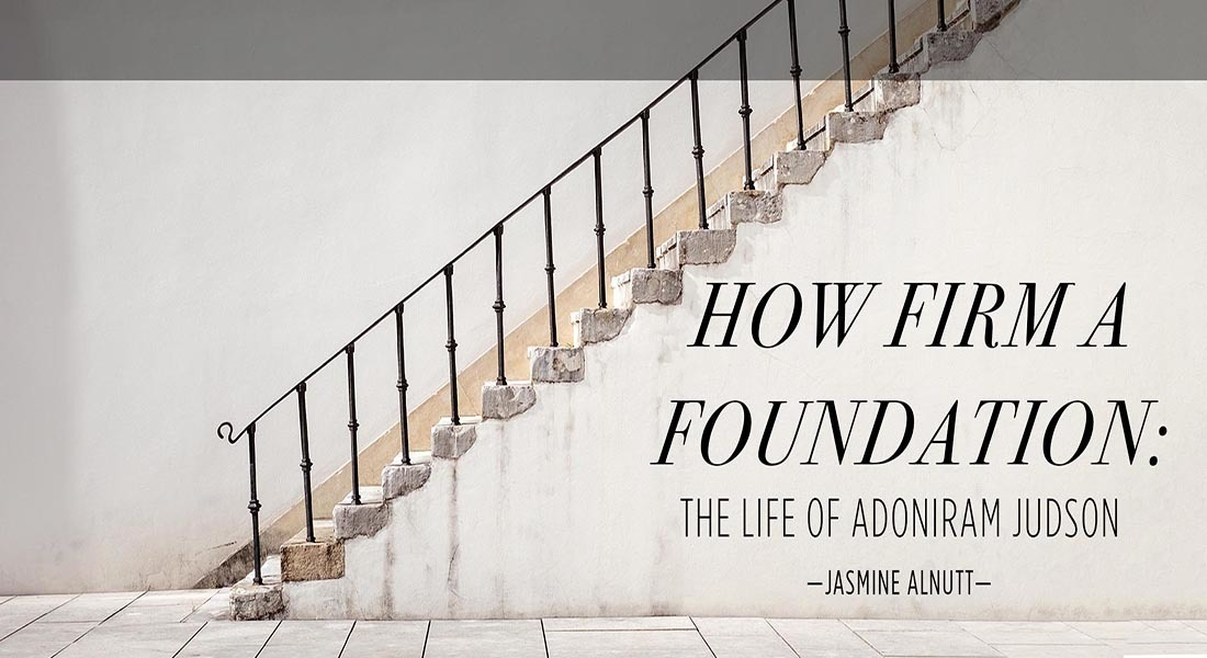 How Firm a Foundation: The Life of Adoniram Judson