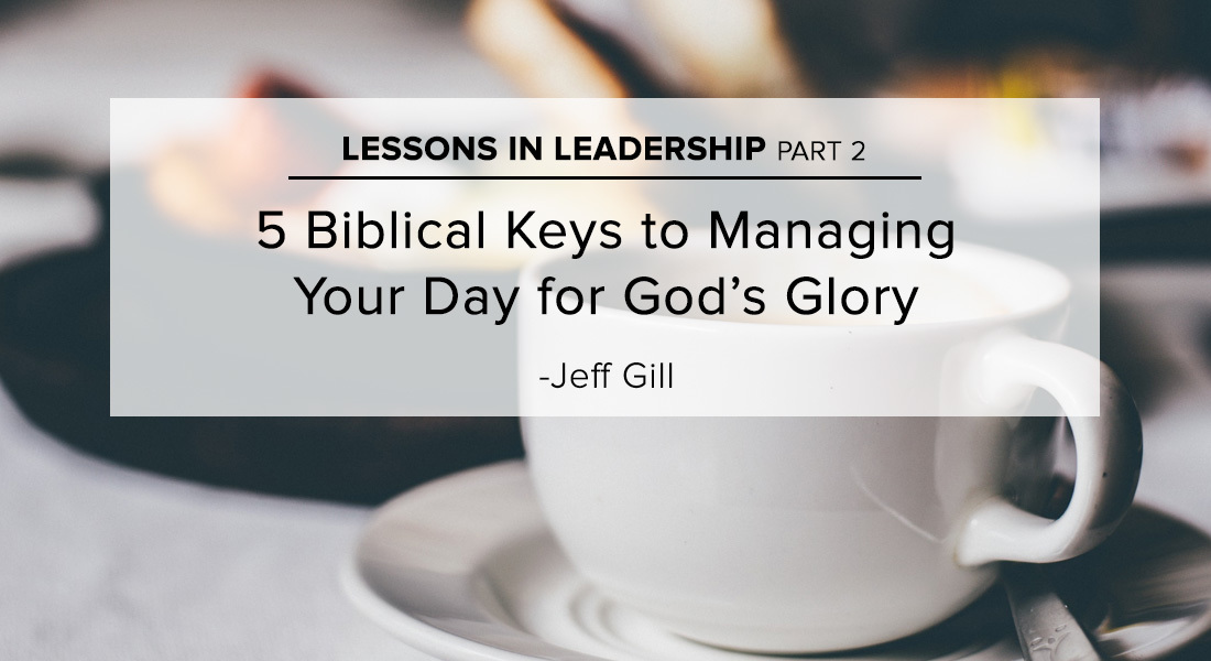 Five Biblical Keys to Managing Your Day for God's Glory